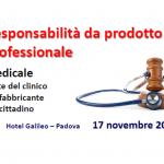 Responsabilità da prodotto e professionale. Medicale: la parte del clinico, del fabbricante, del cittadino. – Convegno a Padova il 17 novembre 2018
